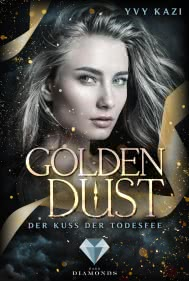 Golden Dust. Der Kuss der Todesfee
