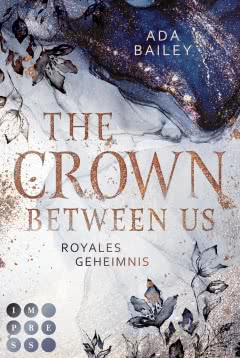 The Crown Between Us. Royales Geheimnis (Die »Crown«-Dilogie 1)