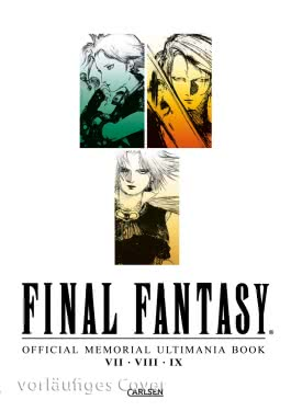 Final Fantasy - Official Memorial Ultimania : Final Fantasy - Official Memorial Ultimania: VII VIII IX