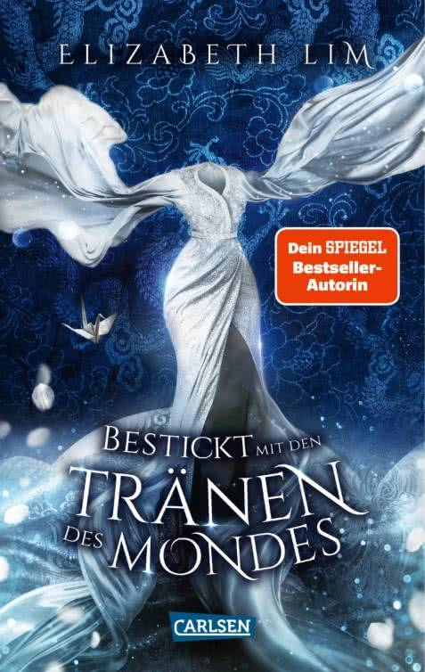 Bücherblog. Neuzugang. Buchcover. Bestickt mit den Tränen des Mondes (Band 2) von Elizabeth Lim. Jugendbuch. Fantasy. Carlsen Verlag.