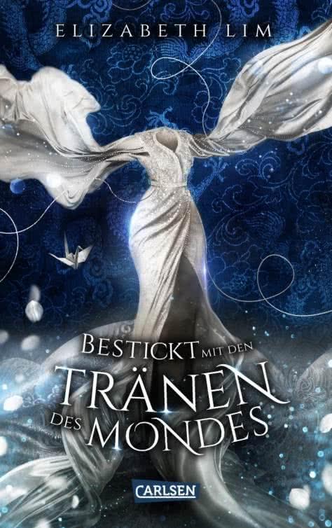 Bücherblog. Rezension. Buchcover. Bestickt mit den Tränen des Mondes (Band 2) von Elizabeth Lim. Jugendbuch. Fantasy. Carlsen Verlag.