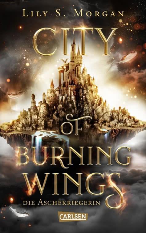 Bücherblog. Neuerscheinungen. Buchcover. City of Burning Wings - Die Aschekriegerin von Lily S. Morgans. Fantasy. Jugendbuch. Carlsen Verlag.
